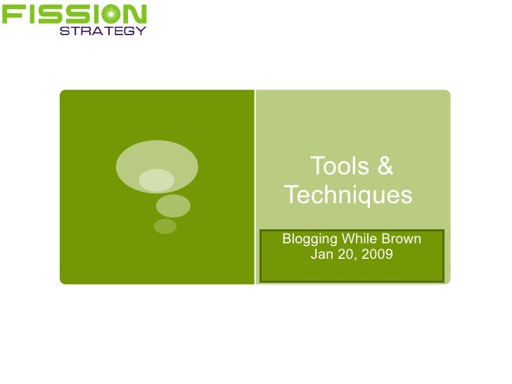 Tools & Techniques  Blogging While Brown Jan 20, 2009