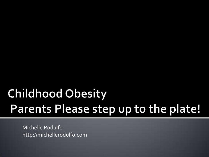 Childhood Obesity Parents Please step up to the plate!<br />Michelle Rodulfo<br />http://michellerodulfo.com<br />
