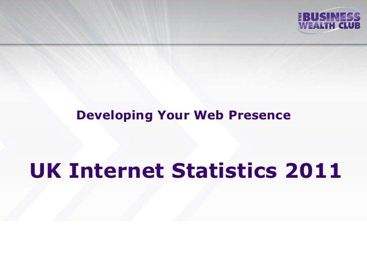 Developing Your Web Presence UK Internet Statistics 2011