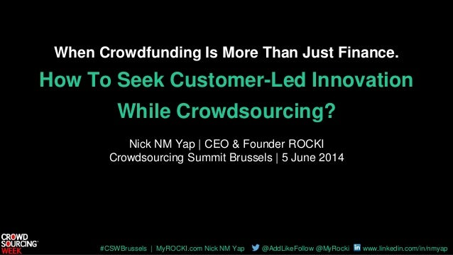 #CSWBrussels | MyROCKI.com Nick NM Yap @AddLikeFollow @MyRocki www.linkedin.com/in/nmyap When Crowdfunding Is More Than Ju...
