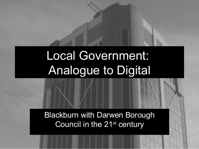 Local Government: Analogue to Digital Blackburn with Darwen Borough Council in the 21st century