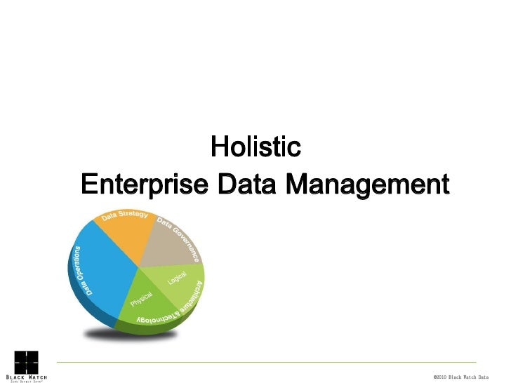 Holistic Enterprise Data Management                                                 0                         ©2010 Black ...