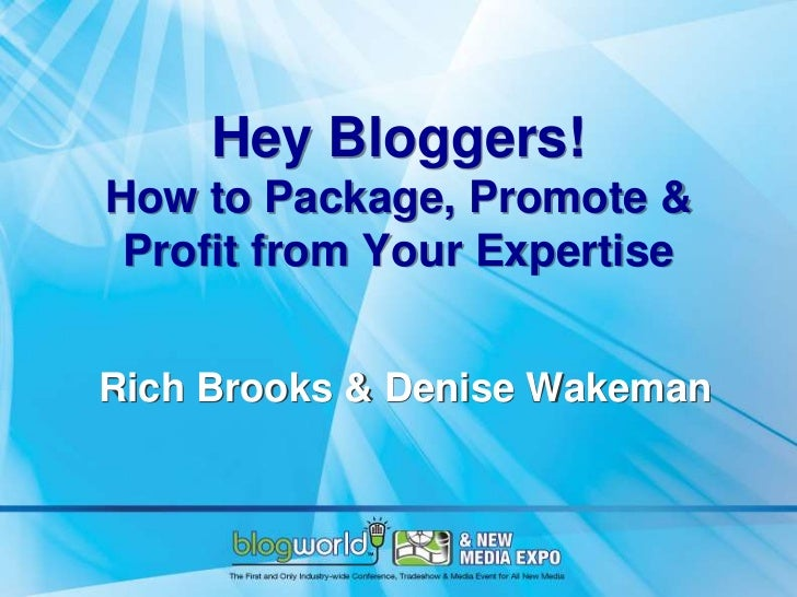 Hey Bloggers!How to Package, Promote & Profit from Your ExpertiseRich Brooks & Denise Wakeman