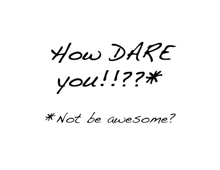 How DARE You Not Be Awesome? (formatted)