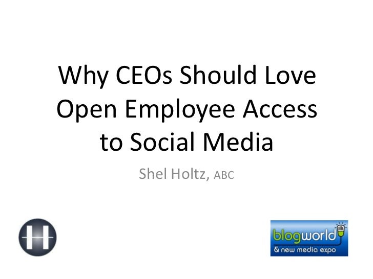 Why CEOs Should LoveOpen Employee Accessto Social Media<br />Shel Holtz, ABC<br />