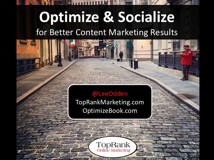Better Content Marketing - Optimize & Socialize by Lee Odden