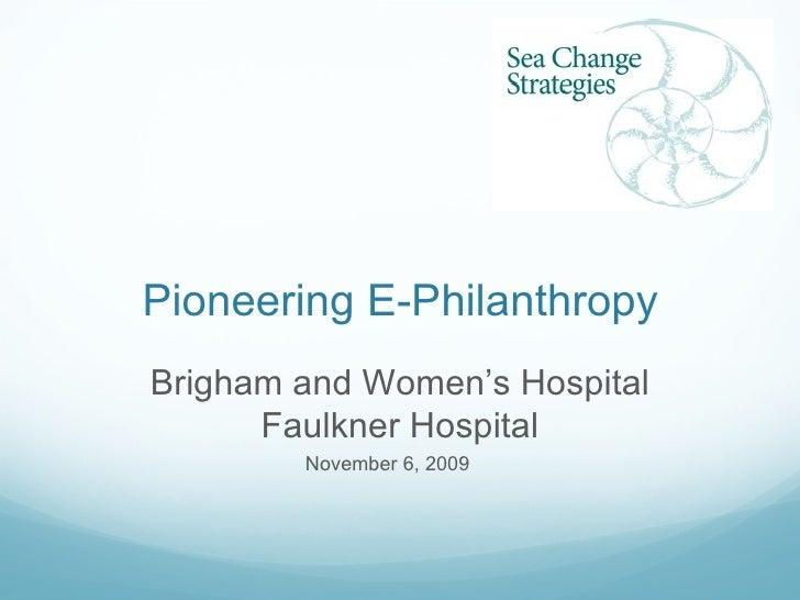 Pioneering E-Philanthropy <ul><li>November 6, 2009 </li></ul>Brigham and Women's Hospital Faulkner Hospital