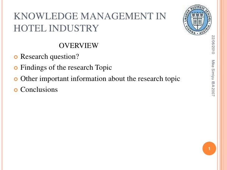 KNOWLEDGE MANAGEMENT IN HOTEL INDUSTRY<br />                        OVERVIEW<br />Research question?<br />Findings of the ...