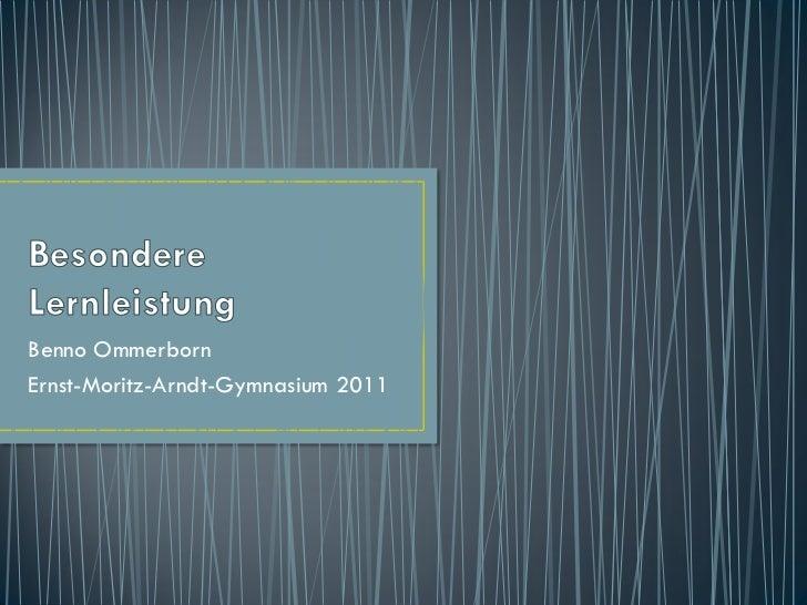 Benno OmmerbornErnst-Moritz-Arndt-Gymnasium 2011