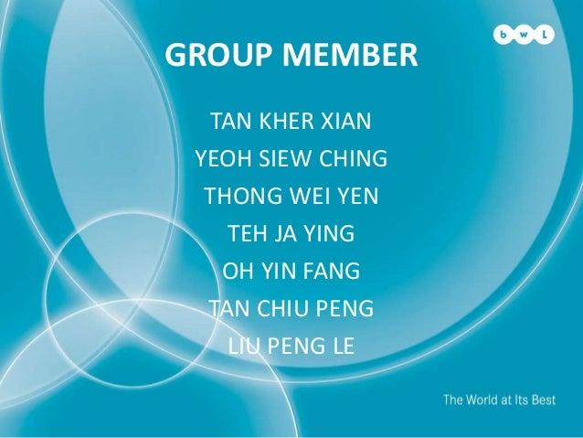 GROUP MEMBER TAN KHER XIAN YEOH SIEW CHING THONG WEI YEN TEH JA YING OH YIN FANG TAN CHIU PENG LIU PENG LE