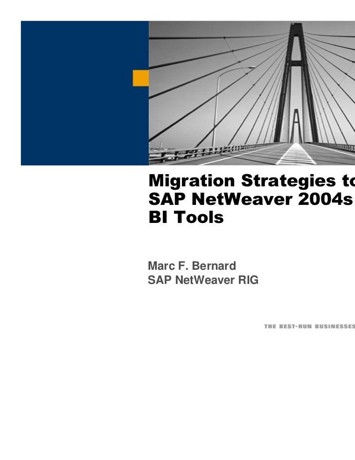 Migration Strategies to theSAP NetWeaver 2004sBI ToolsMarc F. BernardSAP NetWeaver RIG