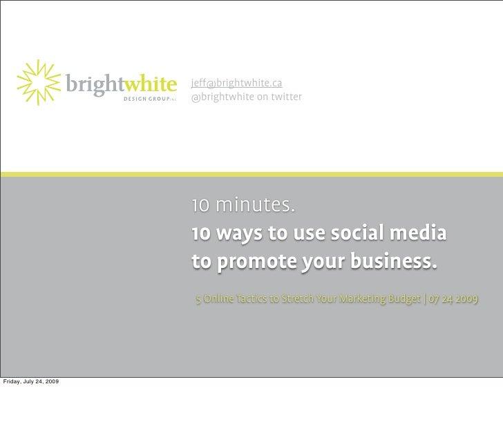 jeff@brightwhite.ca                         @brightwhite on twitter                             10 minutes.               ...
