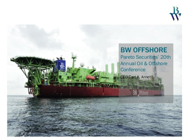 BW OFFSHORE Pareto Securities' 20th Annual Oil & Offshore Conference CEO Carl K. Arnet