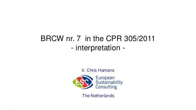 BRCW nr. 7 in the CPR 305/2011 - interpretation - Ir. Chris Hamans The Netherlands