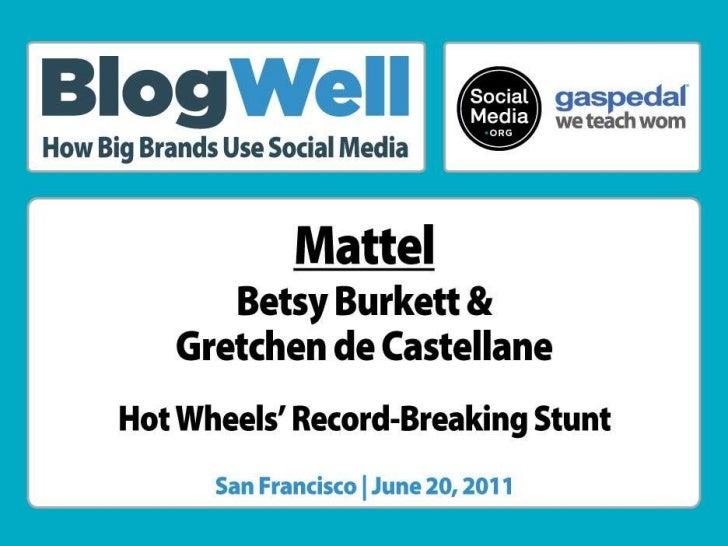 BlogWell San Francisco Case Study: Mattel, presented by Betsy Burkett & Gretchen de Castellane