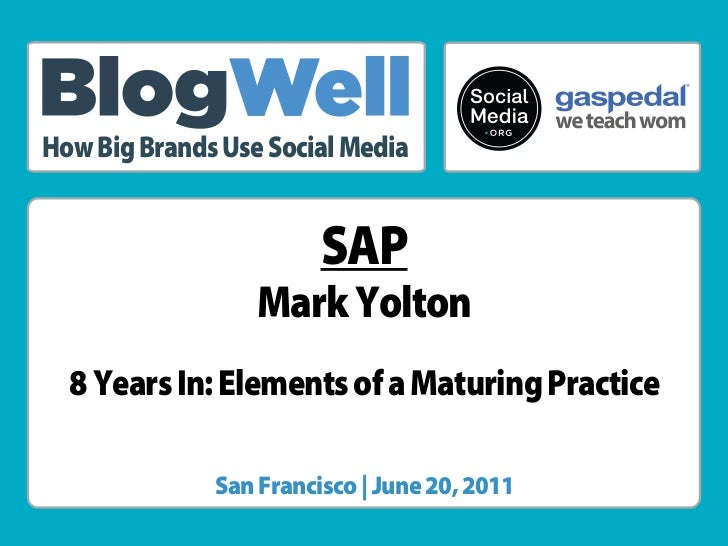 ®How Big Brands Use Social Media                        SAP                  Mark Yolton  8 Years In: Elements of a Maturi...