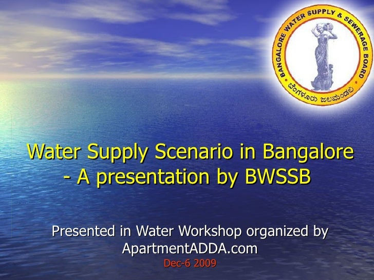 Water Supply Scenario in Bangalore - A presentation by BWSSB  Presented in Water Workshop organized by ApartmentADDA.com...