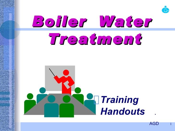 Boiler  Water  Treatment <ul><li>Training  Handouts   .  </li></ul><ul><li>AGD   </li></ul>