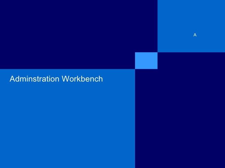 Adminstration Workbench 