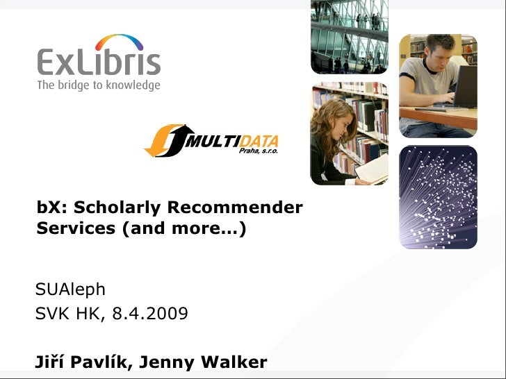 bX: Scholarly Recommender  Services (and more…)