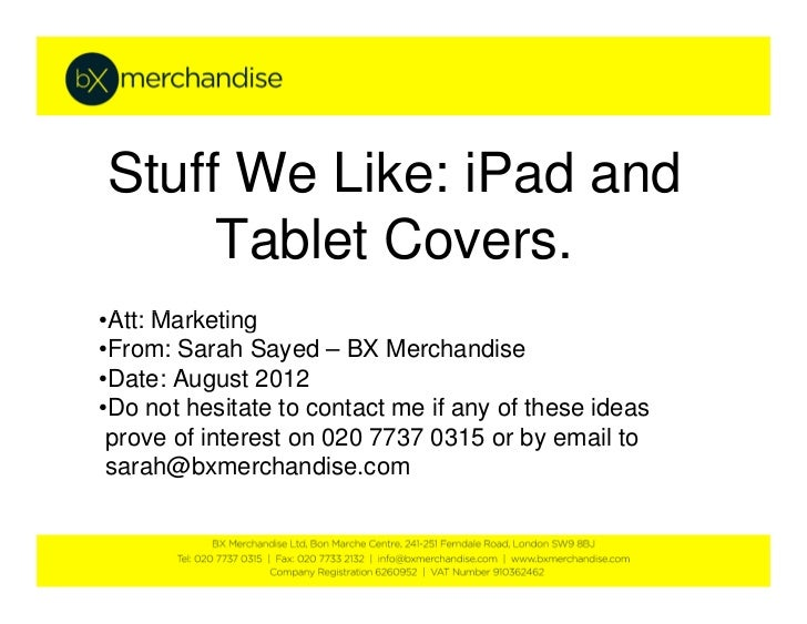 Stuff We Like: iPad and     Tablet Covers.•Att: Marketing•From: Sarah Sayed – BX Merchandise•Date: August 2012•Do not hesi...