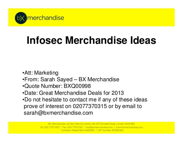 Infosec Merchandise Ideas•Att: Marketing•From: Sarah Sayed – BX Merchandise•Quote Number: BXQ00998•Date: Great Merchandise...