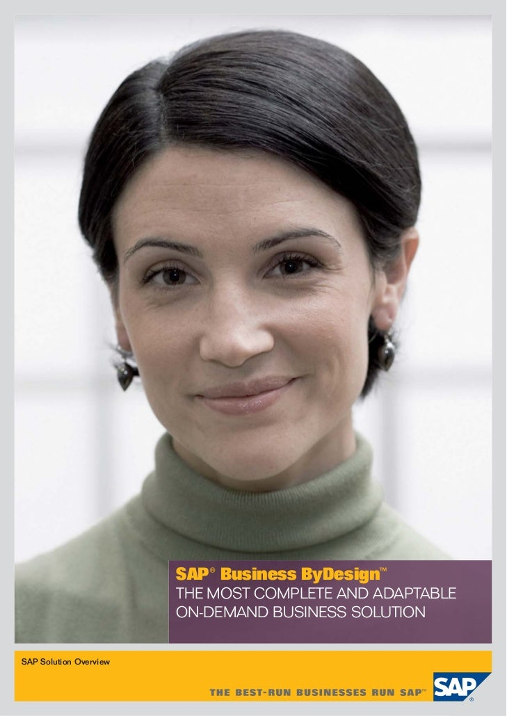 SAP® Business ByDesign™                        THE MOST COMPLETE AND ADAPTABLE                        ON-DEMAND BUSINESS S...