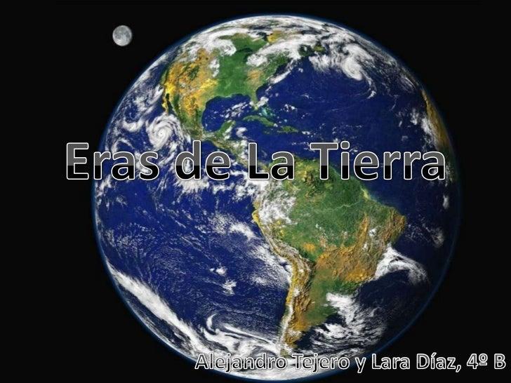 Eras de La Tierra<br />Alejandro Tejero y Lara Díaz, 4º B<br />