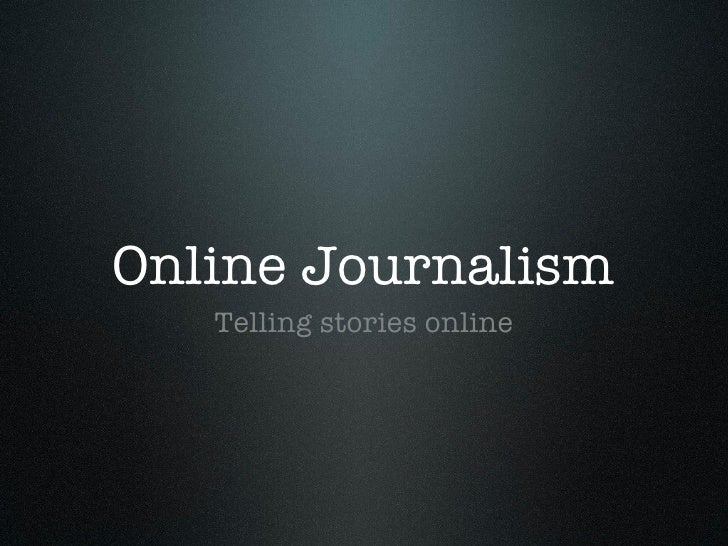 Online Journalism <ul><li>Telling stories online </li></ul>
