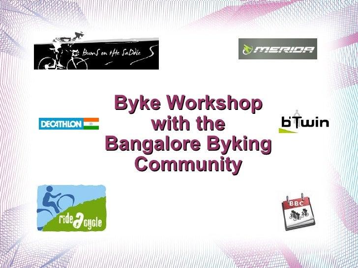 <ul>Byke Workshop with the Bangalore Byking Community </ul>