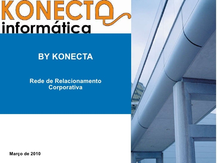 BY KONECTA Rede de Relacionamento Corporativa Março de 2010