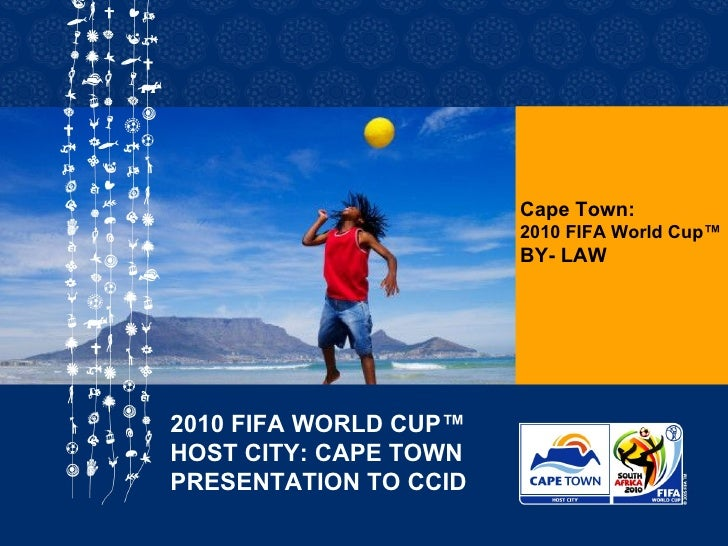 Cape Town: 2010 FIFA World Cup™ BY- LAW   2010 FIFA WORLD CUP™ HOST CITY: CAPE TOWN PRESENTATION TO CCID