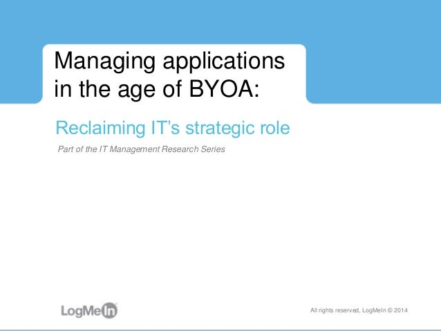 Part of the IT Management Research Series Managing applications in the age of BYOA: Reclaiming IT's strategic role All rig...