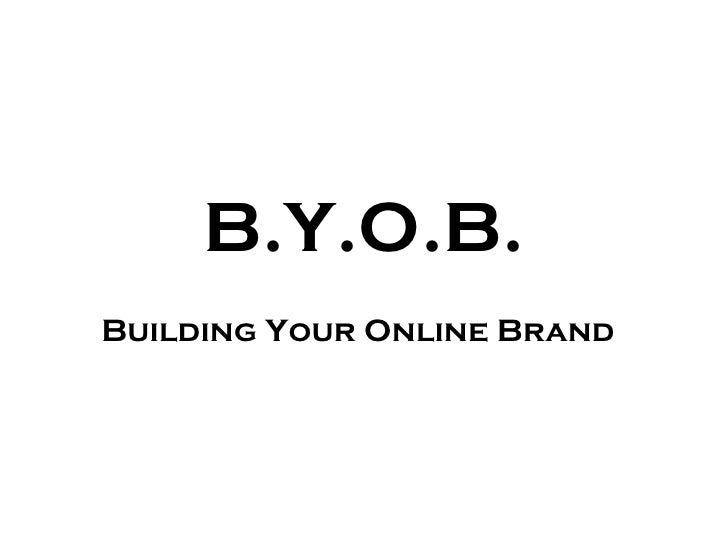 B.Y.O.B. Building Your Online Brand