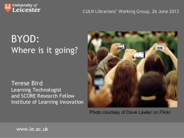 BYOD:Where is it going?Terese BirdLearning Technologistand SCORE Research FellowInstitute of Learning InnovationCULN Libra...