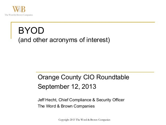 Copyright 2013 The Word & Brown Companies BYOD (and other acronyms of interest) Orange County CIO Roundtable September 12,...