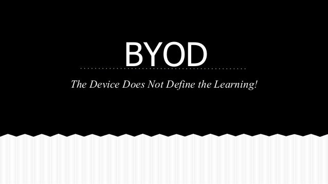 BYOD The Device Does Not Define the Learning!