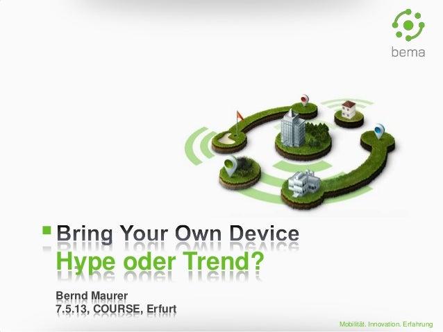 Mobilität. Innovation. Erfahrung  Hype oder Trend? Bernd Maurer 7.5.13, COURSE, Erfurt