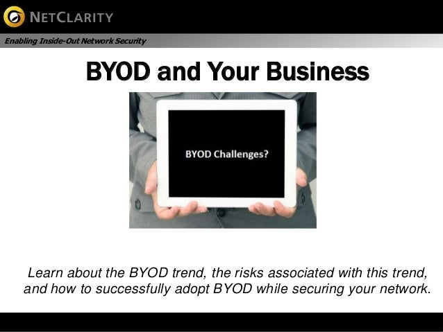 Enabling Inside-Out Network Security                    BYOD and Your Business     Learn about the BYOD trend, the risks a...