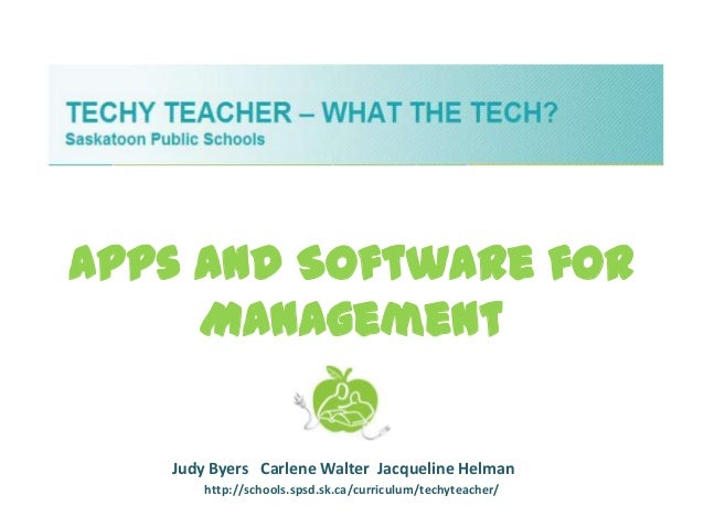 Apps and Software for     Management   Judy Byers Carlene Walter Jacqueline Helman       http://schools.spsd.sk.ca/curricu...