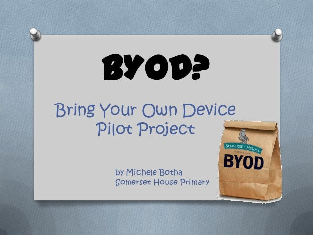 BYOD?Bring Your Own Device     Pilot Project      by Michele Botha      Somerset House Primary