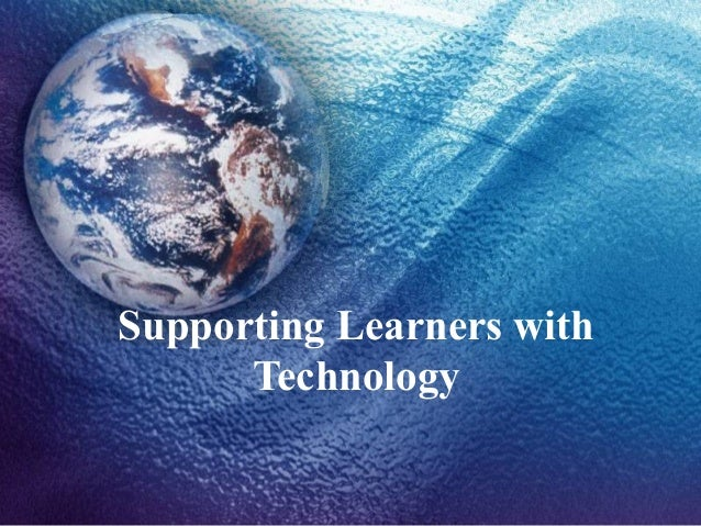 Supporting Learners with      Technology