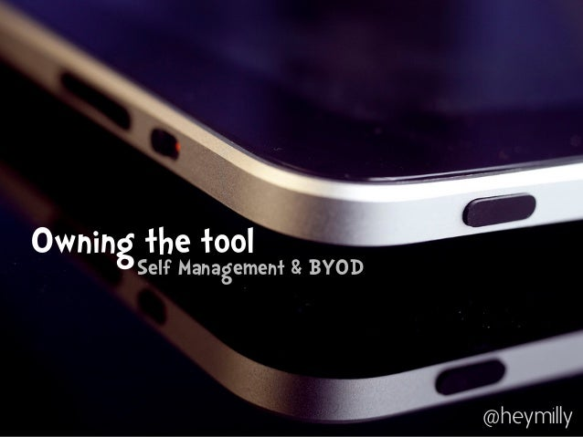 Owning the toolSelf Management & BYOD@heymilly