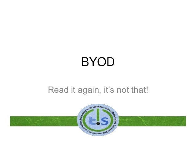 BYOD Read it again, it's not that!
