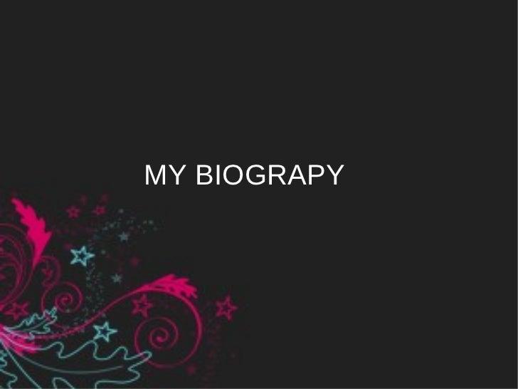 MY BIOGRAPY