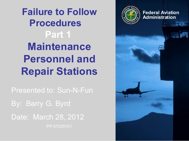 Presented to: Sun-N-FunBy: Barry G. ByrdDate: March 28, 2012PP 07020101Federal AviationAdministrationFailure to FollowProc...