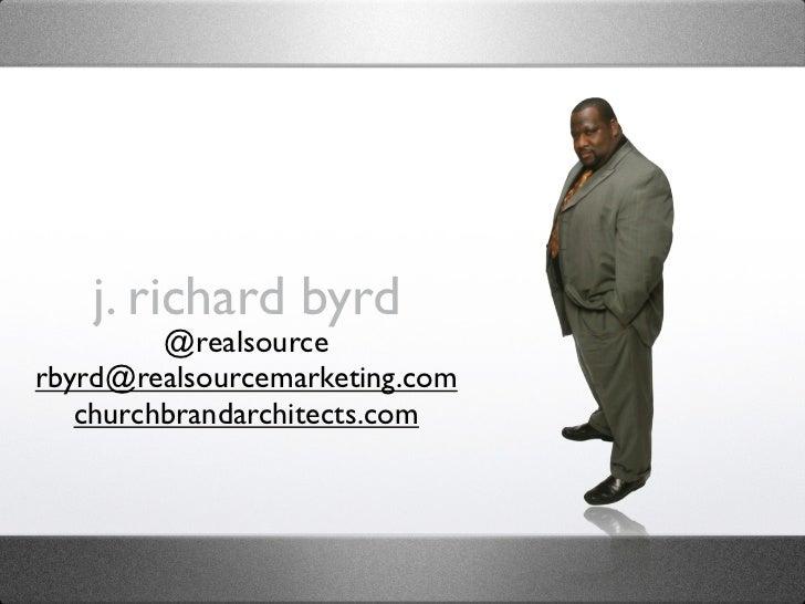 j. richard byrd         @realsourcerbyrd@realsourcemarketing.com   churchbrandarchitects.com