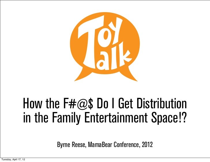 How the F#@$ Do I Get Distribution                   in the Family Entertainment Space!?                          Byrne Re...