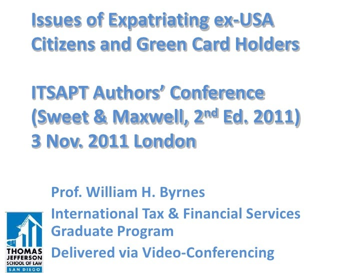 Issues of Expatriating ex-USACitizens and Green Card HoldersITSAPT Authors' Conference(Sweet & Maxwell, 2nd Ed. 2011)3 Nov...