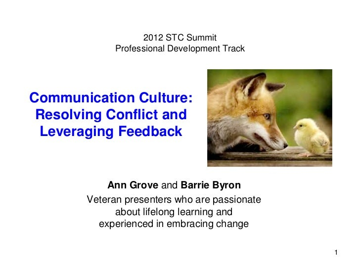 2012 STC Summit              Professional Development TrackCommunication Culture: Resolving Conflict and Leveraging Feedba...